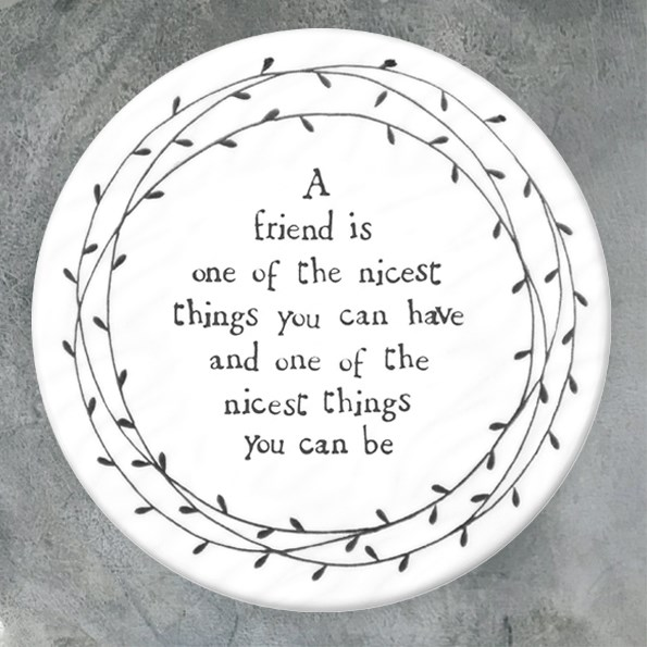 Round Ceramic Coaster A friend is one of the nicest...